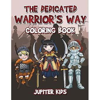 The Dedicated Warriors Way Coloring Book by Jupiter Kids