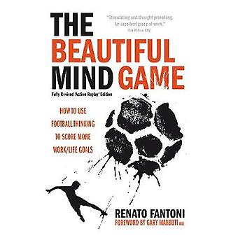 The Beautiful Mind Game  Football Thinking to Score More WorkLife Goals by Fantoni & Renato