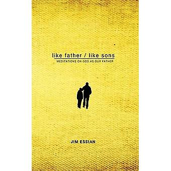 Like Father Like Sons Meditations on God as Our Father by Essian & Jim