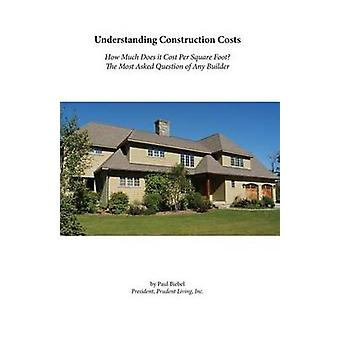 Understanding Construction Costs The Most Asked Question How Much Does It Cost Per Square Foot by Biebel & Paul R