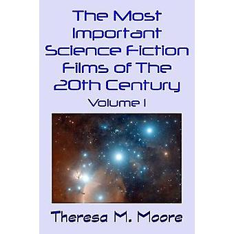 The Most Important Science Fiction Films of The 20th Century Volume 1 by Moore & Theresa M