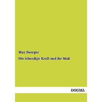 Die Lebendige Kraft Und Ihr Mass by Zwerger & Max