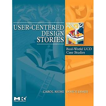 UserCentered Design Stories RealWorld Ucd Case Studies by Righi & Carol