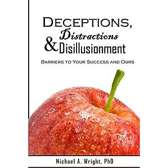Deceptions Distractions  Disillusionment Barriers to Your Success and Ours by Wright & Michael A.
