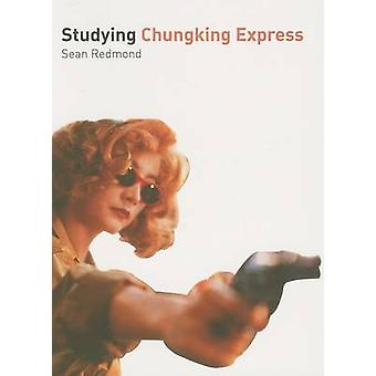 Studying  -Chungking Express - by Sean Redmond - 9781903663806 Book
