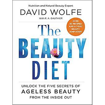 La belleza de la dieta - desbloquear los cinco secretos de la eterna belleza de la