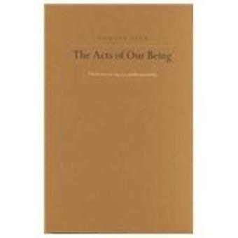 The Acts of Our Being - A Reflection on Agency and Responsibility by E