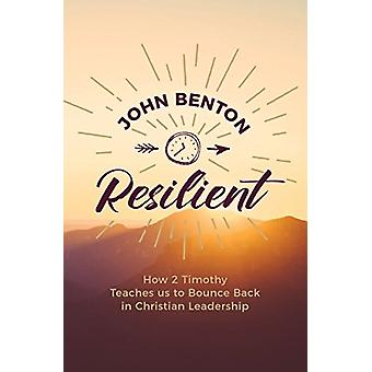 Resilient - how 2 Timothy teaches us to bounce back in Christian Leade