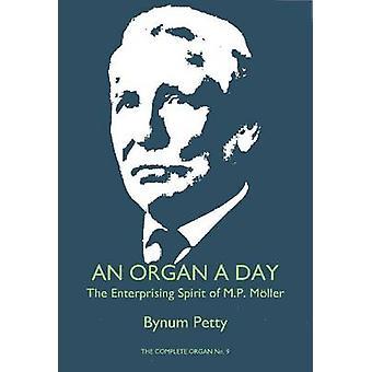 An Organ a Day - The Enterprising Spirit of M.P. Meoller by Bynum Pett