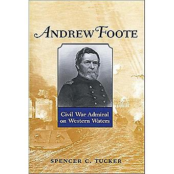 Andrew Foote - Civil War Admiral on Western Waters by Spencer C. Tucke