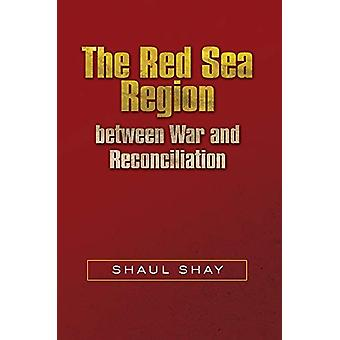 The Red Sea Region  between War and Reconciliation by Shaul Shay - 97