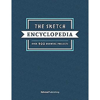 The Sketch Encyclopedia - Over 1 -000 Drawing Projects by 3dtotal Publ