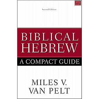 Biblical Hebrew - A Compact Guide - Second Edition by Miles V. Van Pelt