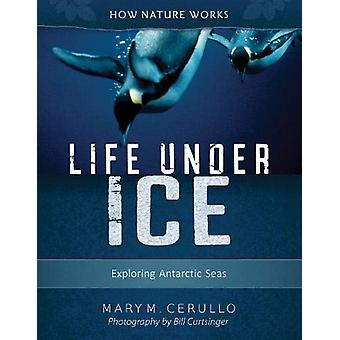 Life Under Ice 2nd edition - Exploring Antarctic Seas by Mary M. Cerul
