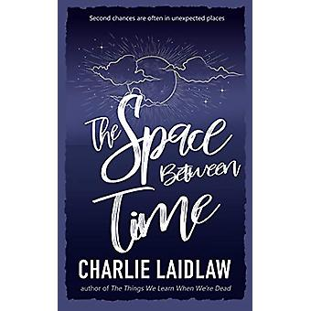 The Space Between Time by Charlie Laidlaw - 9781786156945 Book