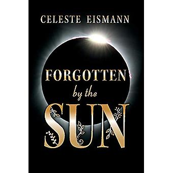 Forgotten By the Sun by Celeste Eismann - 9781543955286 Book