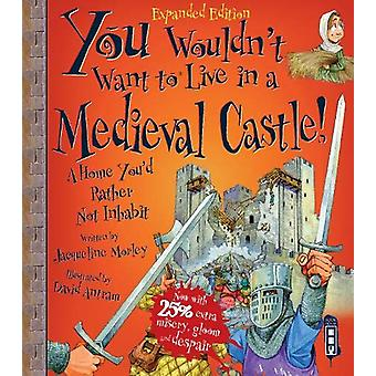 You Wouldn't Want To Be In A Medieval Castle! by Jacqueline Morley -