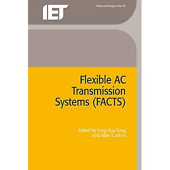 Flexible AC Transmission Systems FACTS by Edited by Yong Hua Song & Edited by A T Johns