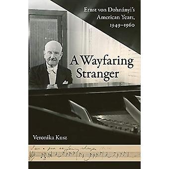A Wayfaring Stranger - Ernst von Dohnanyi's American Years - 1949-1960