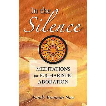 In the Silence - Meditations for Eucharistic Adoration by Vandy Brenna