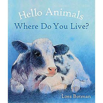 Hello Animals - Where Do You Live? by Loes Botman - 9781782506898 Book