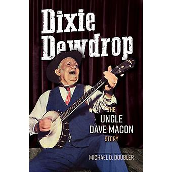 Dixie Dewdrop  The Uncle Dave Macon Story by Michael D Doubler