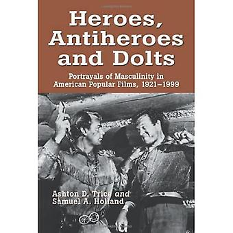 Heroes, Antiheroes and Dolts: Portrayals of Masculinity in American Popular Films, 1921-1999