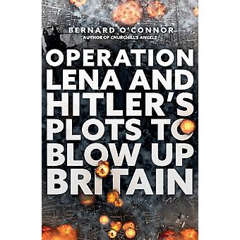 Operation Lena and Hitlers Plots to Blow Up Britain by OConnor & Bernard