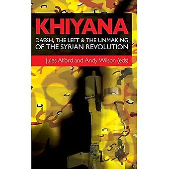 Khiyana: Daesh, the Left and the Unmaking of the Syrian Revolution