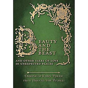 Beauty and the Beast - And Other Tales of Love in Unexpected Places (Origins of Fairy Tales from Around the World) - Oorsprong van de sprookjes van over de hele wereld