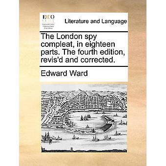 The London Spy Compleat - in Eighteen Parts. the Fourth Edition - Rev