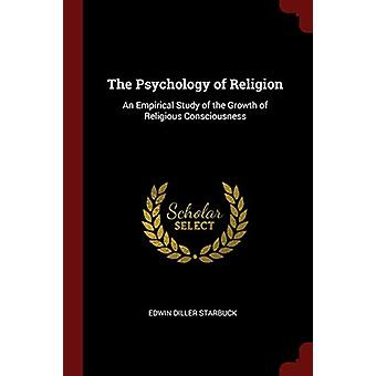 The Psychology of Religion - An Empirical Study of the Growth of Relig