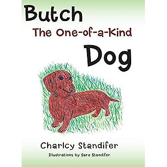 Butch the One-Of-A-Kind Dog by Charlcy Standifer - 9781458211187 Book