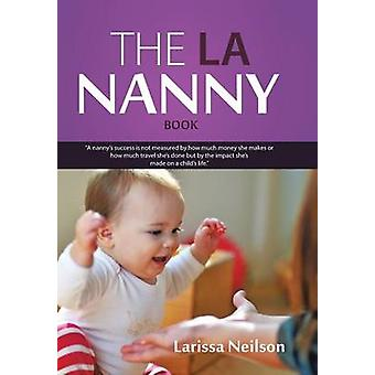 The LA Nanny Book - A Book for Nannies and Parents by Larissa Neilson