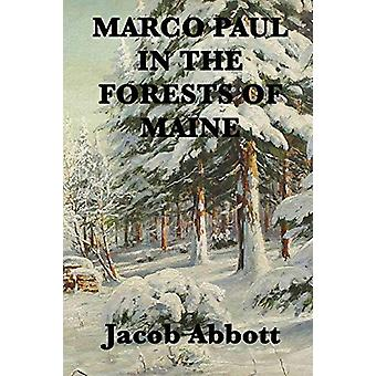 Marco Paul in the Forests of Maine by Jacob Abbott - 9781515401421 Bo