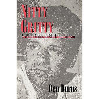 Nitty Gritty - Valkoinen toimittaja mustassa journalismissa Kirjoittanut Ben Burns - 97819