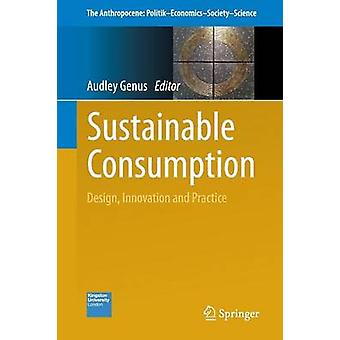 Sustainable Consumption - Design - Innovation and Practice by Audley G