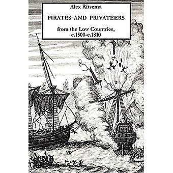 Pirates and Privateers from the Low Countries, C.1500-c.1810