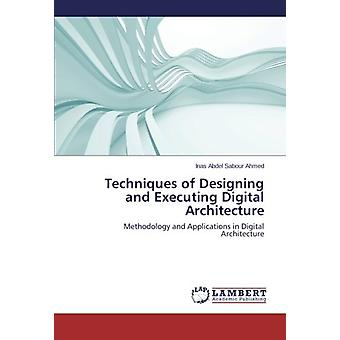 Techniques of Designing and Executing Digital Architecture - Methodolo