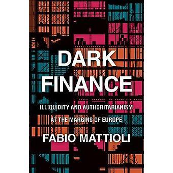 Dark Finance Illiquidity and Authoritarianism at the Margins of Europe