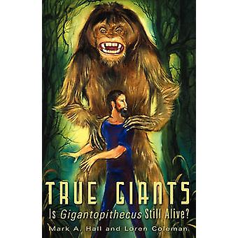TRUE GIANTS Is Gigantopithecus Still Alive by Hall & Mark A.