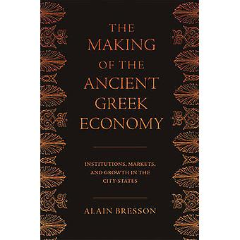 The Making of the Ancient Greek Economy - Institutions - Markets - and