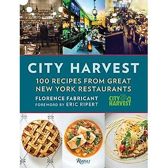 City Harvest - 100 Recipes from New York's Best Restaurants by Florenc