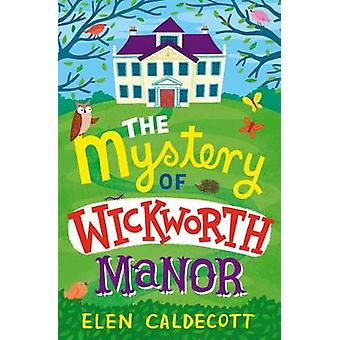 The Mystery of Wickworth Manor by Elen Caldecott - 9781408820483 Book