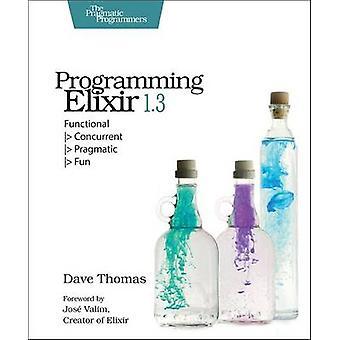 Programming Elixir 1.3 - Functional -> Concurrent -> Pragmatic -> Fun