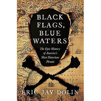 Black Flags - Blue Waters - The Epic History of America's Most Notorio