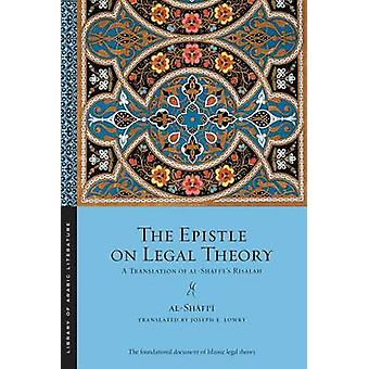The Epistle on Legal Theory - A Translation of al-Shafii's Risalah by