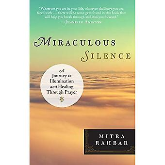 Miraculous Silence: A Journey to Illumination and Healing Through Prayer
