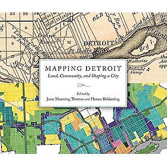 Mappage de Detroit: Terre, communauté et façonner une ville (grands lacs livres série)