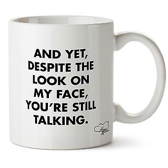 Hippowarehouse And Yet Despite The Look On My Face You're Still Talking Printed Mug Cup Ceramic 10oz